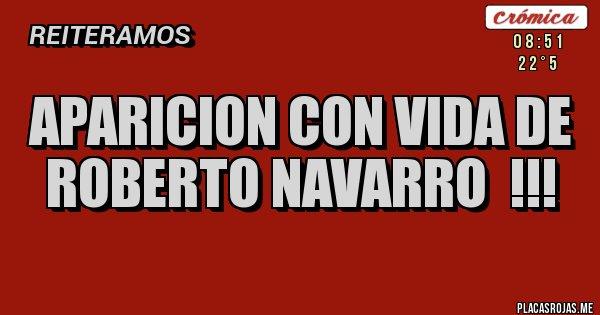 Placas Rojas - APARICION CON VIDA DE ROBERTO NAVARRO  !!!