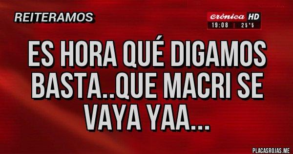 Placas Rojas - ES HORA QUÉ DIGAMOS BASTA..QUE MACRI SE VAYA YAA...