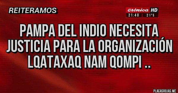 Placas Rojas - Pampa del indio necesita justicia para la organización lqataxaq nam Qompi ..