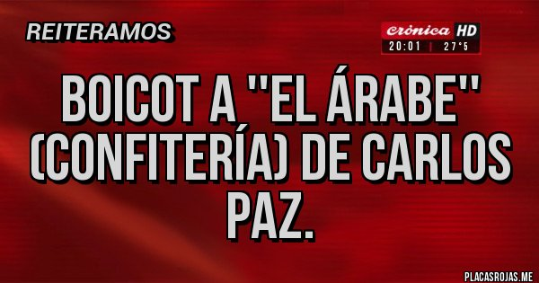 Placas Rojas - Boicot a ''El Árabe'' (confitería) de Carlos Paz.