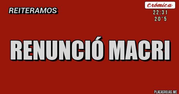 Placas Rojas - RENUNCIÓ MACRI
