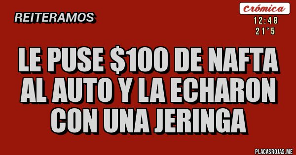Placas Rojas - Le puse $100 de nafta al auto y la echaron con una jeringa