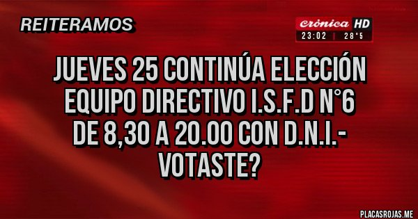 Placas Rojas - Jueves 25 continúa elección equipo directivo I.S.F.D N°6 De 8,30 a 20.00 con D.N.I.-  VOTASTE?