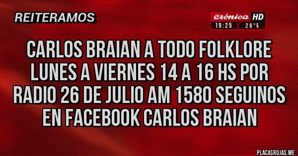 Placas Rojas - Carlos Braian A Todo Folklore lunes a viernes 14 a 16 hs por Radio 26 de julio AM 1580 seguinos en Facebook Carlos Braian