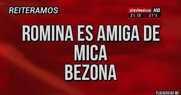 Placas Rojas - Romina es amiga de Mica  Bezona