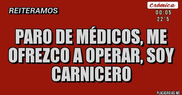 Placas Rojas - paro de médicos, me ofrezco a operar, soy carnicero