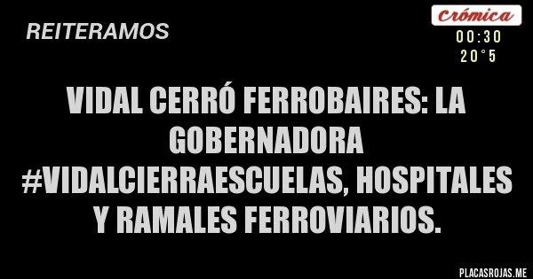 Placas Rojas - Vidal cerró Ferrobaires: La gobernadora #VidalCierraEscuelas, Hospitales y Ramales Ferroviarios.