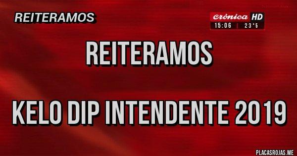 Placas Rojas - Reiteramos   KELO DIP INTENDENTE 2019
