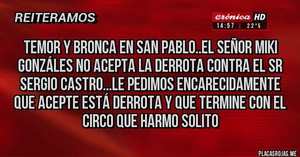 Placas Rojas - Temor y bronca en San pablo..el señor Miki Gonzáles no acepta la derrota contra el Sr Sergio Castro...le pedimos encarecidamente que acepte está derrota y que termine con el circo que harmo solito