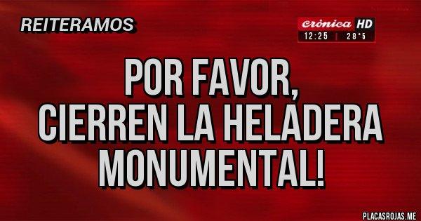 Placas Rojas - Por favor,  cierren la Heladera Monumental!