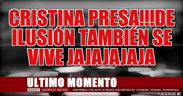 Placas Rojas - CRISTINA PRESA!!!DE ILUSIÓN TAMBIÉN SE VIVE JAJAJAJAJA