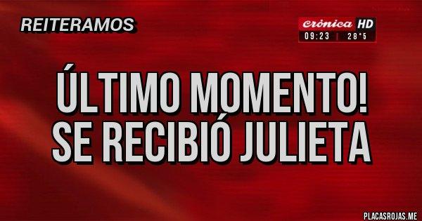 Placas Rojas - Último momento! Se recibió Julieta