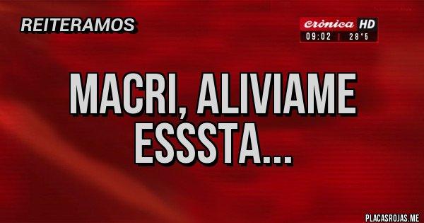 Placas Rojas - Macri, aliviame esssta...