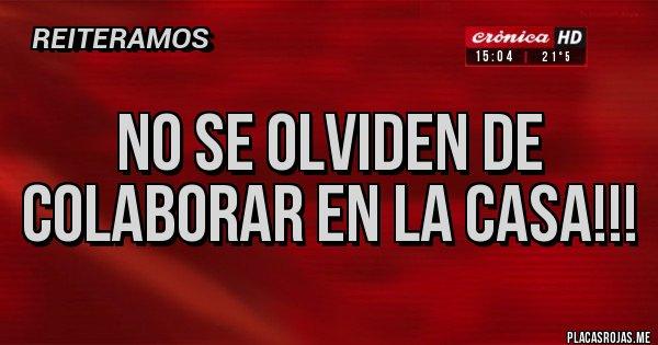Placas Rojas - No se olviden de colaborar en la casa!!!