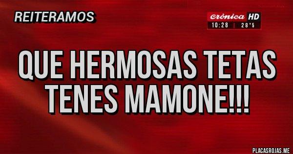 Placas Rojas - Que hermosas tetas tenes Mamone!!!