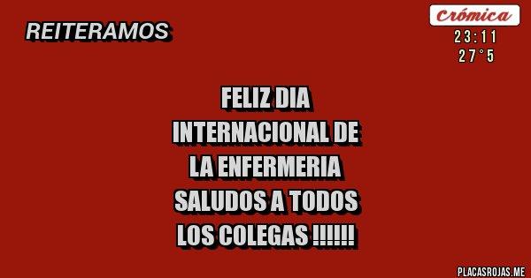 FELIZ DIA  INTERNACIONAL DE  LA ENFERMERIA  SALUDOS A TODOS  LOS COLEGAS !!!!!!