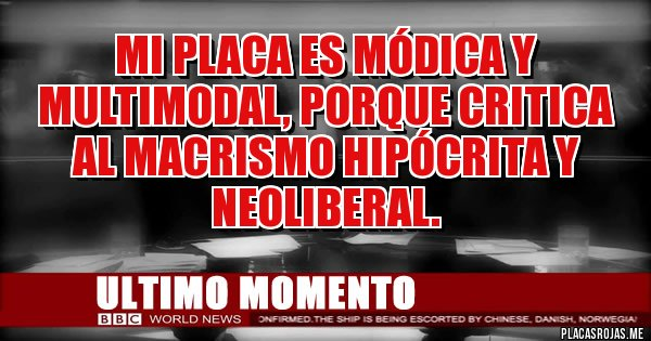 Placas Rojas - Mi placa es módica y multimodal, porque critica al macrismo hipócrita y neoliberal.