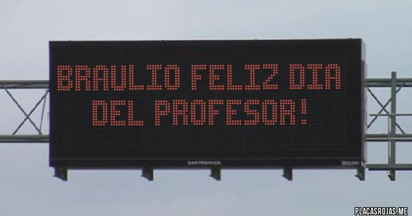 Placas Rojas - Braulio feliz dia del profesor!