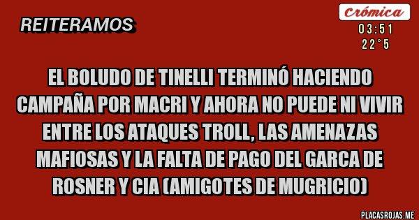 Placas Rojas - El boludo de Tinelli terminó haciendo campaña por Macri y ahora no puede ni vivir entre los ataques troll, las amenazas mafiosas y la falta de pago del garca de Rosner y cia (amigotes de Mugricio)
