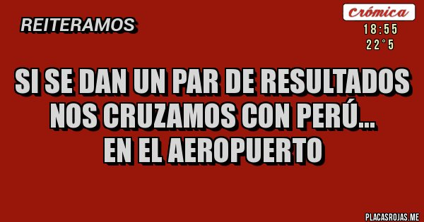 Placas Rojas - Si se dan un par de resultados nos cruzamos con Perú... en el Aeropuerto