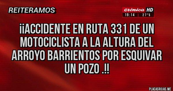 Placas Rojas - ¡¡Accidente en ruta 331 de un motociclista a la altura del Arroyo Barrientos por esquivar un pozo .!!