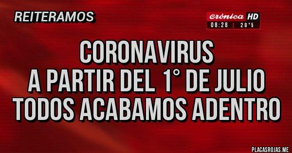 Placas Rojas - Coronavirus A partir del 1° de Julio TODOS ACABAMOS ADENTRO