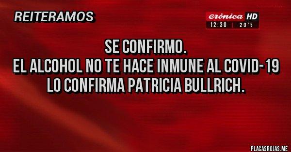 Placas Rojas - SE CONFIRMO. EL ALCOHOL NO TE HACE INMUNE AL COVID-19 LO CONFIRMA PATRICIA BULLRICH.