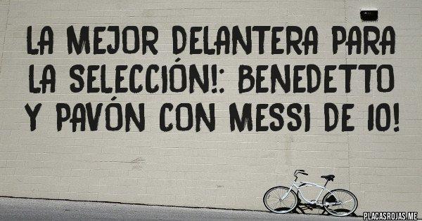 Placas Rojas - La mejor delantera para la Selección!: Benedetto y Pavón con Messi de 10!