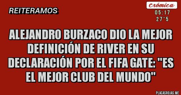 Placas Rojas - Alejandro Burzaco dio la mejor definición de River en su declaración por el FIFA Gate: ''es el mejor club del mundo''