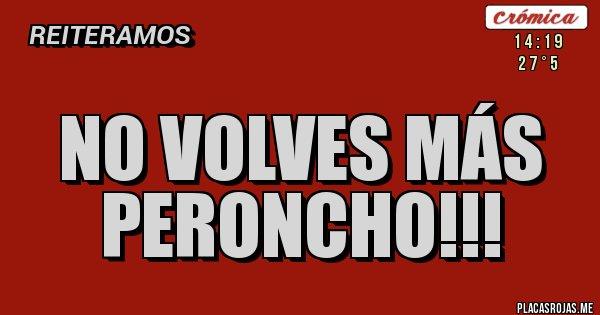 Placas Rojas - NO VOLVES MÁS PERONCHO!!!