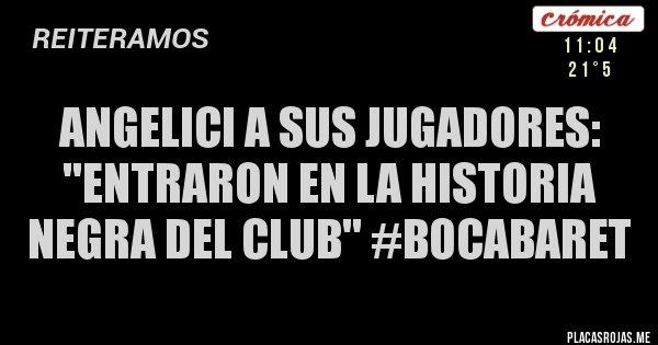 Placas Rojas - Angelici a sus jugadores: ''entraron en la historia negra del club'' #BoCabaret