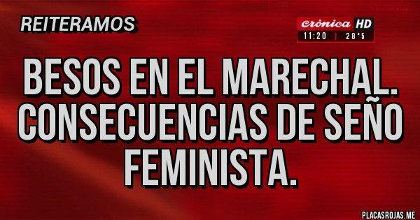 Placas Rojas - Besos en el Marechal. Consecuencias de seño feminista.