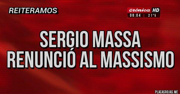 Placas Rojas - Sergio Massa renunció al Massismo