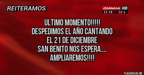 Placas Rojas - ULTIMO MOMENTO!!!!! DESPEDIMOS EL AÑO CANTANDO EL 21 DE DICIEMBRE  SAN BENITO NOS ESPERA.... AMPLIAREMOS!!!!
