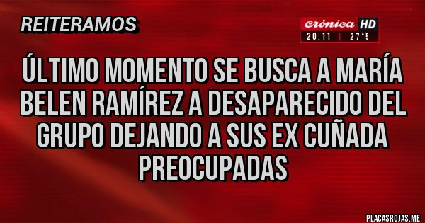 Placas Rojas - Último momento se busca a María belen Ramírez a desaparecido del grupo dejando a sus ex cuñada preocupadas