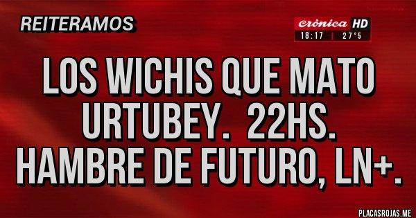 Placas Rojas - Los wichis que mato Urtubey.  22hs. Hambre de futuro, LN+.