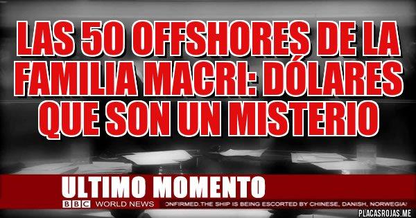 Placas Rojas - Las 50 OFFSHORES de la familia Macri: dólares que son un misterio