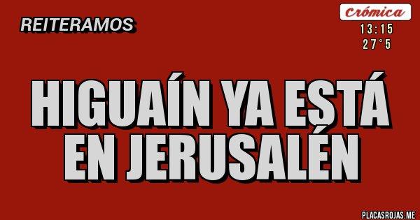 Placas Rojas - Higuaín ya está en Jerusalén