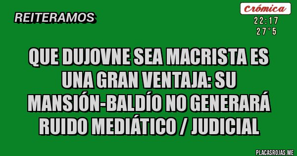 Placas Rojas - Que Dujovne sea macrista es una gran ventaja: su mansión-baldío no generará ruido mediático / judicial