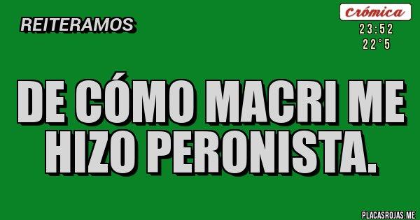 Placas Rojas - De cómo Macri me hizo peronista.