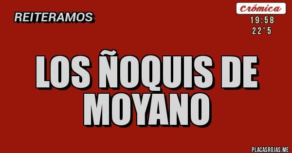 Placas Rojas - LOS ÑOQUIS DE MOYANO