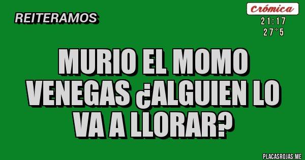 Placas Rojas - MURIO EL MOMO VENEGAS ¿ALGUIEN LO VA A LLORAR?