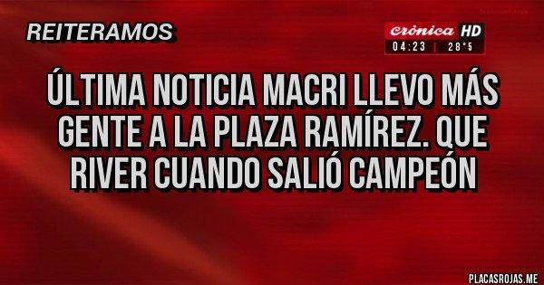 Placas Rojas - Última noticia Macri llevo más gente a la plaza Ramírez. Que River cuando salió campeón