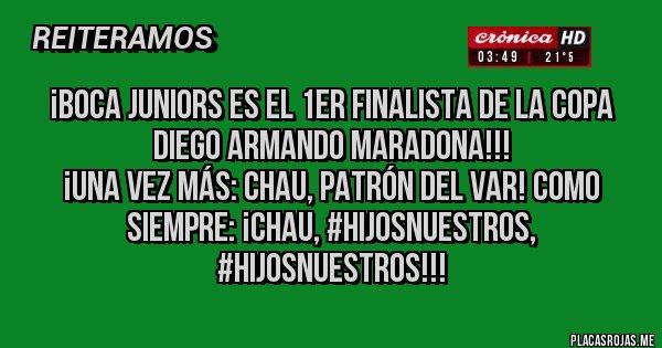 Placas Rojas -  ¡Boca Juniors es el 1er Finalista de la Copa Diego Armando Maradona!!! ¡Una vez más: Chau, Patrón del VAR! Como siempre: ¡Chau, #hijosnuestros, #hijosnuestros!!!
