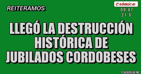 Placas Rojas - LLEGÓ LA DESTRUCCIÓN HISTÓRICA DE JUBILADOS CORDOBESES