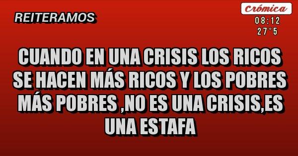 Placas Rojas - Cuando en una crisis los ricos se hacen más ricos y los pobres más pobres, no es una crisis, es una ESTAFA