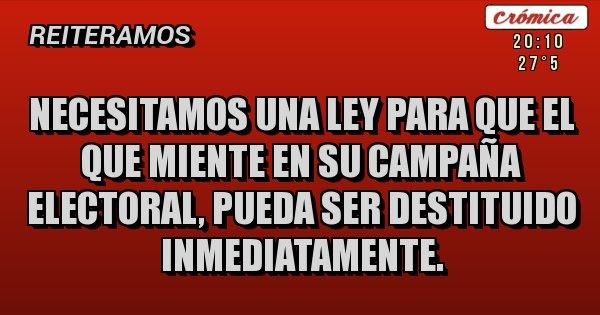 Placas Rojas - NECESITAMOS UNA LEY PARA QUE EL QUE MIENTE EN SU CAMPAÑA ELECTORAL, PUEDA SER DESTITUIDO INMEDIATAMENTE.