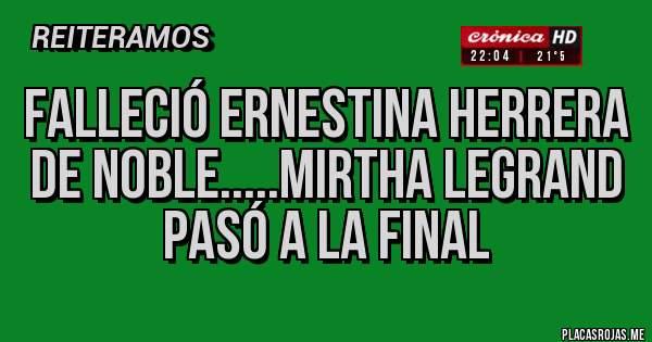 Falleció Ernestina Herrera de Noble.....Mirtha Legrand pasó a la final