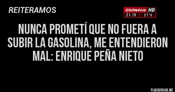 Nunca prometí que no fuera a subir la gasolina, me entendieron mal: Enrique Peña Nieto
