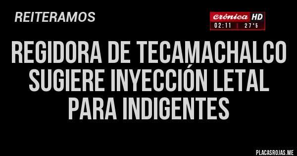 Regidora de Tecamachalco sugiere inyección letal para indigentes